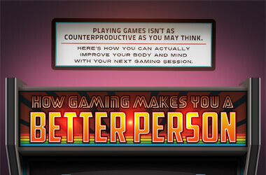 How gaming makes you a better person